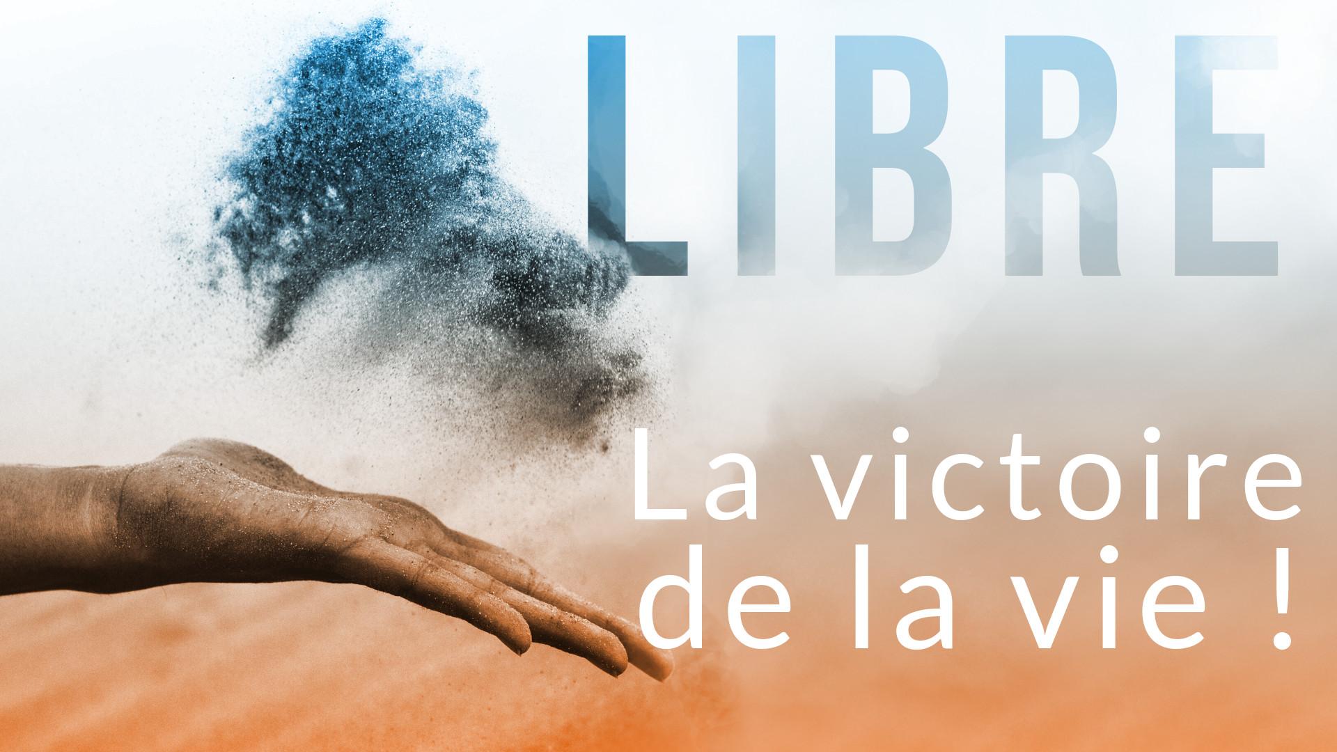 La victoire de la vie !