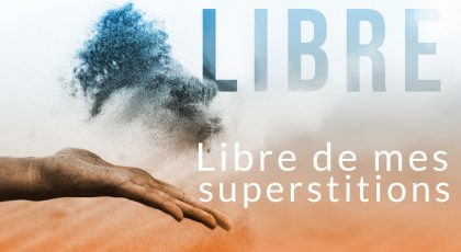 Libre de mes superstitions