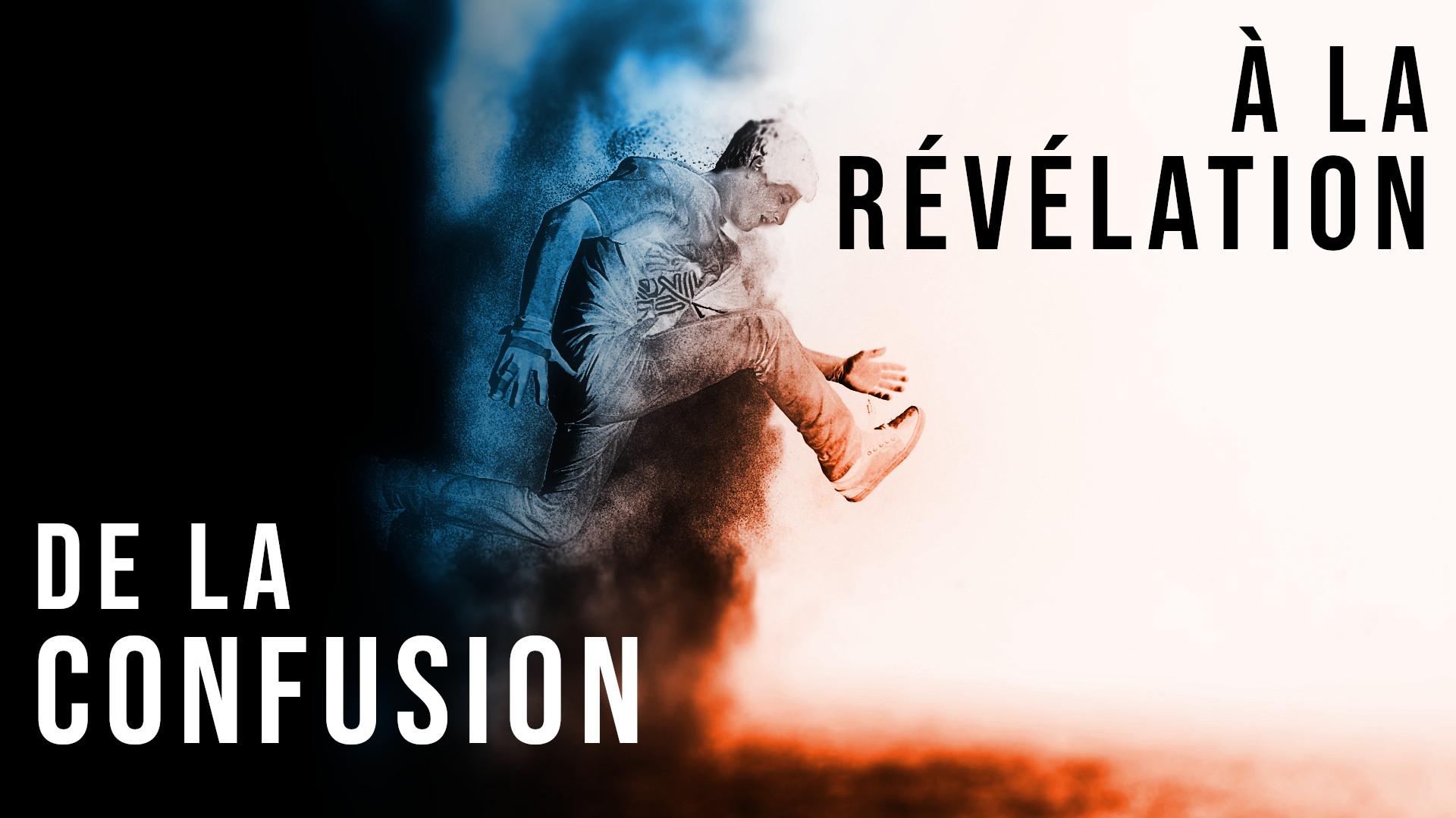De la confusion à la révélation